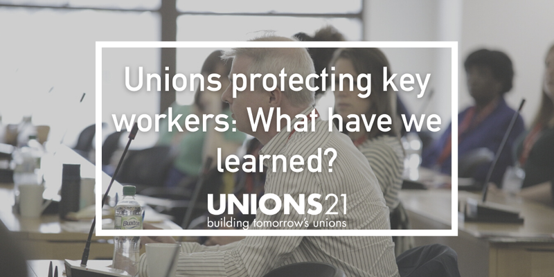 Unions 21 Webinar 'Unions protecting key workers: What have we learned?'