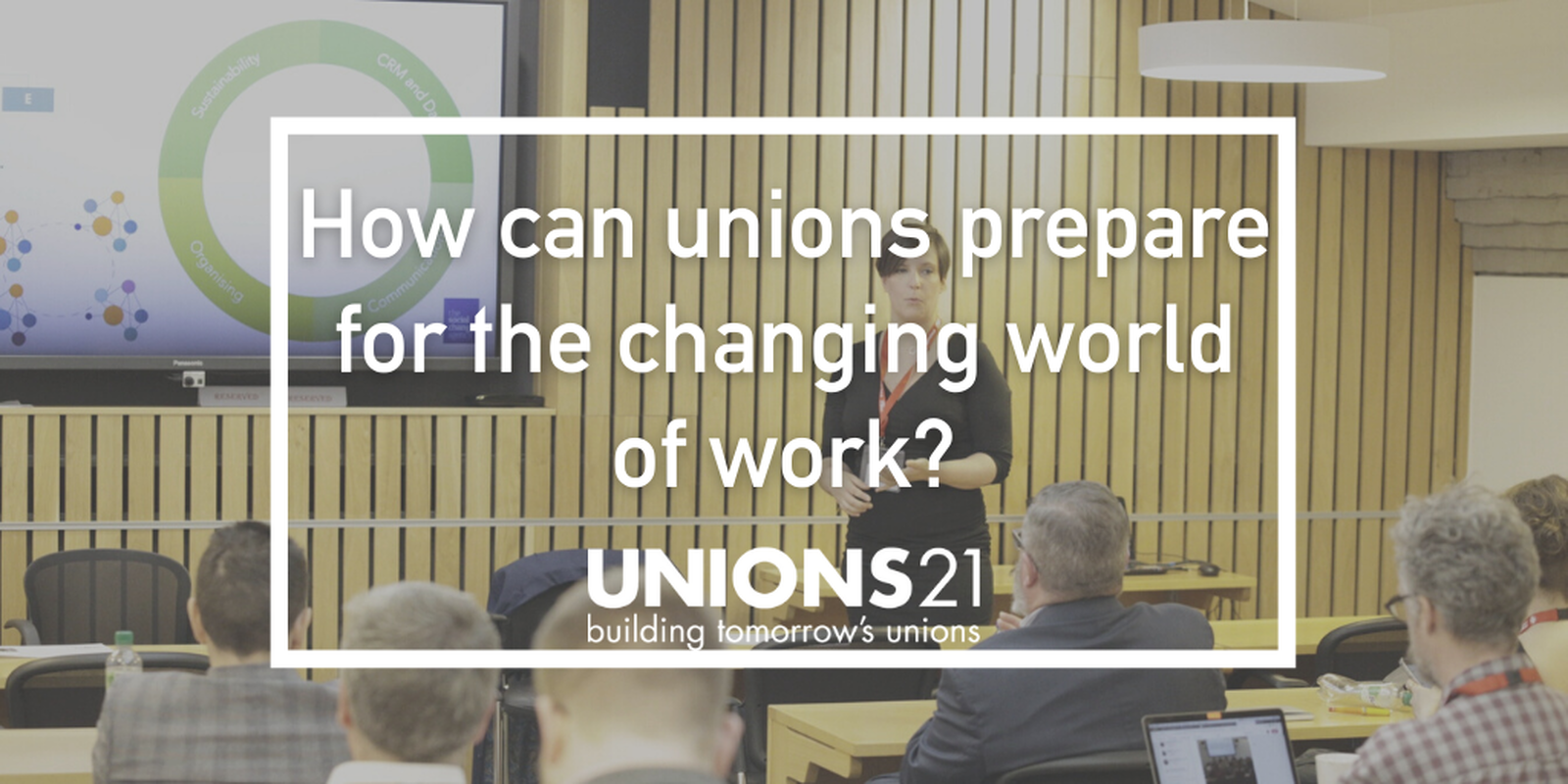 Unions 21 Webinar 'How can unions prepare for the changing world of work?'